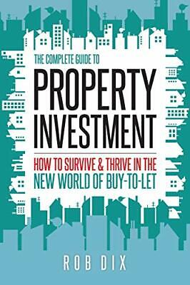 The Complete Guide to Property Investment: How to  by Rob Dix New Paperback Book