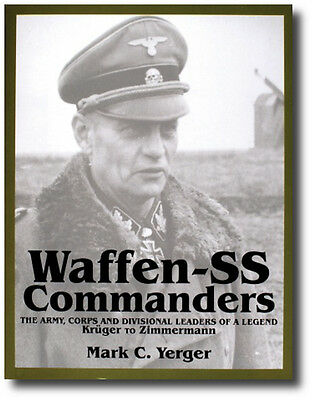 Waffen-SS Commanders: The Army, Corps and Divisional Leaders of a Legend:...