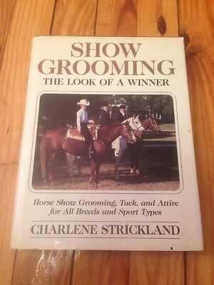 Show Grooming: The Look Of A Winner by Charlene Strickland Equestrian Book