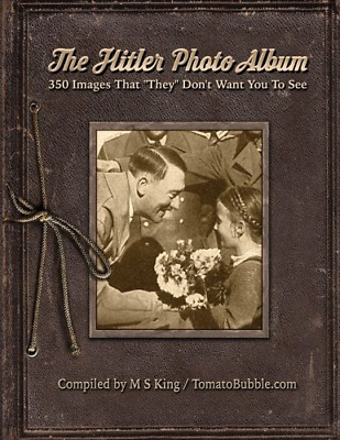 "The Hitler Photo Album: 350 Images of Adolf Hitler That ""They"" Don't Want You To"