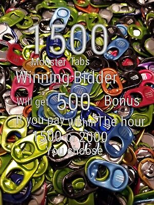 1500 Monster Energy can tabs +500 bonus if paid within the hour =2000 total