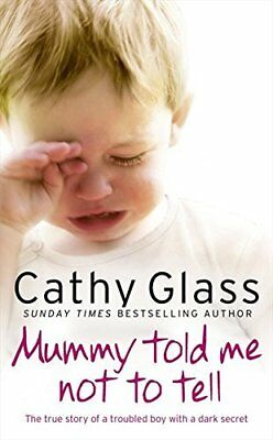 Mummy Told Me Not to Tell: The true story of a by Cathy Glass New Paperback Book