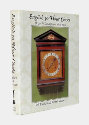SIGNED English 30 Hour Clocks : Origin & Development 1600-1800, 0953074501