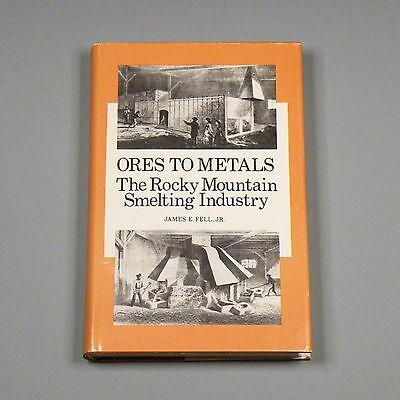 1979 hardcover book - Ores to Metals: Rocky Mountain Smelting Industry - mining