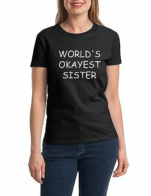 World's Okayest Sister Shirt Funny Gift Idea For Sis Birthday Family Reunion Tee