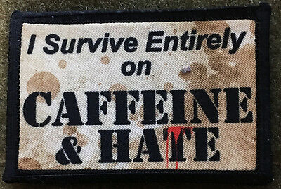 I Survive Entirely on Caffeine and Hate Morale Patch Tactical Military Funny USA