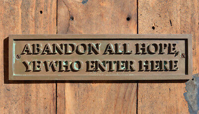 """ABANDON ALL HOPE, YE WHO ENTER HERE"" Funny New Bronze Resin Door or Gate Sign"