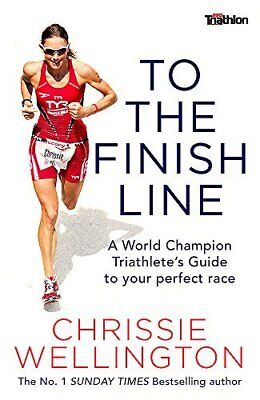 To the Finish Line: A World Champion T by Chrissie Wellington New Paperback Book