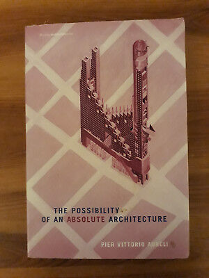 The Possibility of an Absolute Architecture by Pier Vittorio Aureli (Paperback,