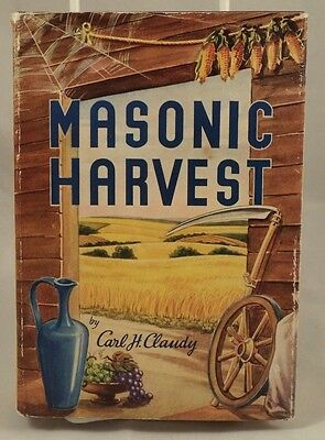 Masonic Harvest by Carl H. Claudy First Edition Freemason Masonic