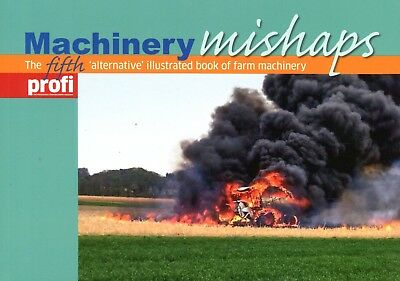 Machinery Mishaps Volume 5 The Alternative guide to agricultural operation