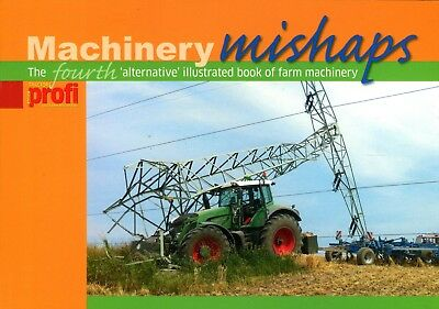 Machinery Mishaps Volume 4 The Alternative guide to agricultural operations