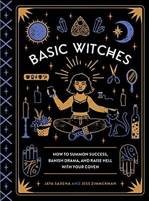 Basic Witches: How to Summon Success Banish Dr by Jaya Saxena New Hardcover Book