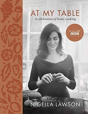 At My Table: A Celebration of Home Cooking by Nigella Lawson New Hardcover Book