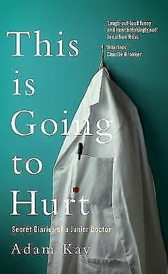 This is Going to Hurt: Secret Diaries of a Junior Doctor by Adam Kay (Hardback)
