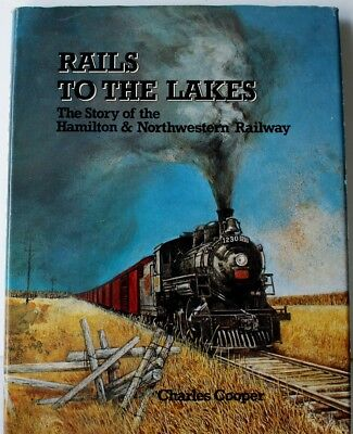 Rails to the Lake (The Story of the Hamilton & Northwestern) by Charles Cooper