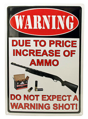 "Warning ""Due to Price Increase of Ammo Do Not EXPECT A WARNING SHOT"" Humor Sign"