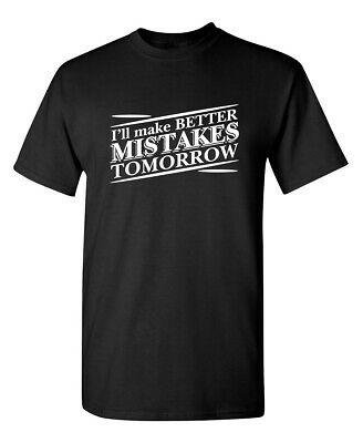 Make Better Mistakes Sarcastic Cool Graphic Gift Idea Adult Humor Funny T Shirt