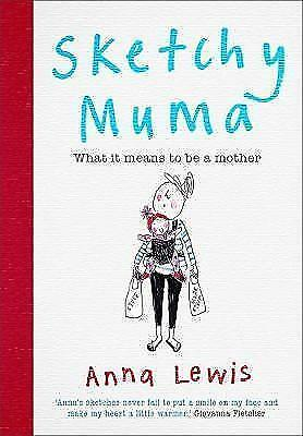 Sketchy Muma: What it Means to be a Mother by Anna Lewis Hardback NEW