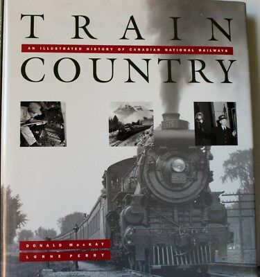 Train Country (An Illustrated History of CNR) by Donald MacKay and Lorne Perry