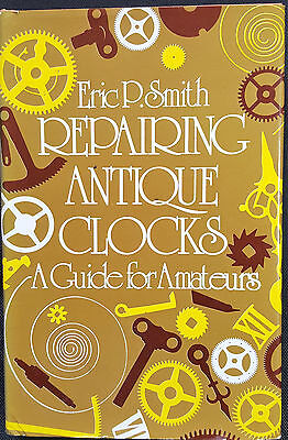 Repairing Antique Clocks by Eric P Smith 1973 edition