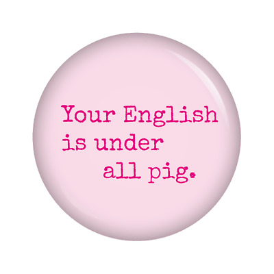 Kiwikatze® Buttons Denglish: Your English is under all pig. 37mm