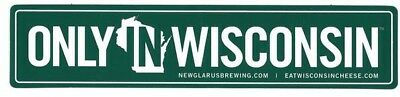 """NEW GLARUS BREWING Co. """"ONLY IN WISCONSIN"""" (BEER CHEESE) BUMPER STICKER 9"""" x 2""""!"""