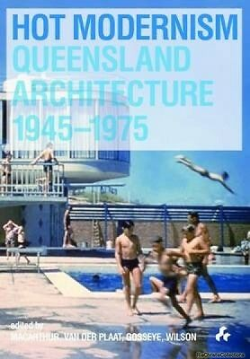 Hot Modernism Queensland Architecture 1945-1975  Paperback NEW Book