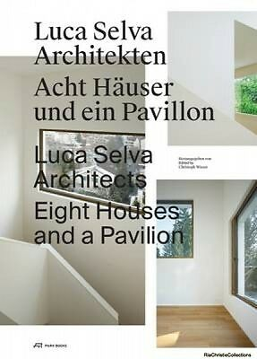 Luca Selva Architects - Eight Houses and a Pavilion Christoph Wieser Daniel Buch