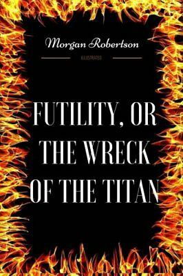 Futility Or The Wreck Of The Titan: By Mo by Morgan Robertson New Paperback Book