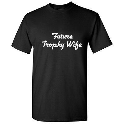 Future Trophy Wife Sarcastic Cool Graphic Gift Idea Adult Humor Funny T-Shirt