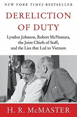 Dereliction of Duty: Johnson, McNamara, the Joint Chiefs of Staff and the...