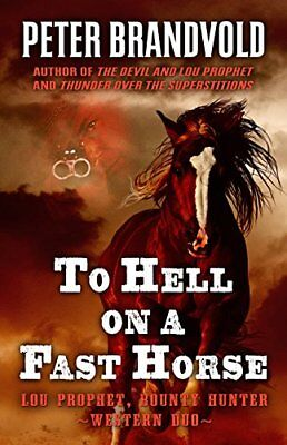 To Hell on a Fast Horse: A Western Duo by Peter Brandvold (Hardback, 2017)