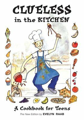 Clueless in the Kitchen: A Cookbook for Teens by Evelyn Raab (Paperback, 2011)