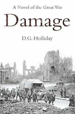 Damage: A Novel of the Great War by D.G. Holliday (Hardback, 2014)