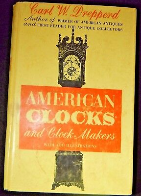 REFERENCE BOOK AMERICAN CLOCKS and CLOCK MAKERS by CARL W. DREPPERD