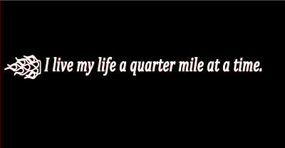 I live my life a quarter mile at a time Racing Decal for cars and trucks