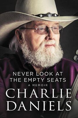 NEW Never Look at the Empty Seats: A Memoir by Charlie Daniels