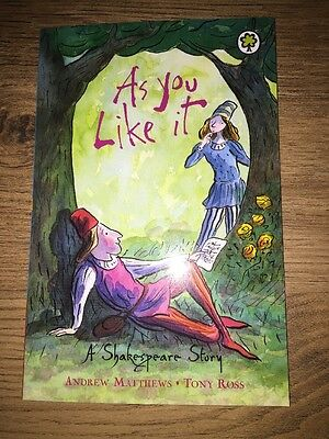 As You Like It, A Shakespeare Story. Andrew Matthews, Tony Ross. New Book