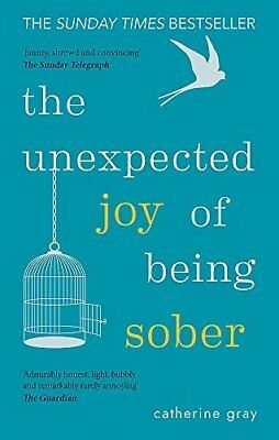 The Unexpected Joy of Being Sober: Discover by Catherine Gray New Paperback Book
