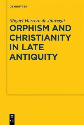 Orphism and Christianity in Late Antiquity von Miguel Herrero de Jáuregui (Buch)