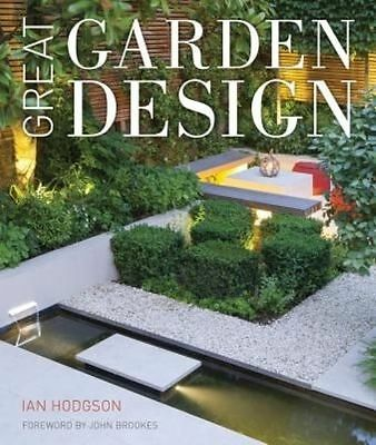 Great Garden Design: Contemporary Inspiration for Outdoor Spaces by Ian...
