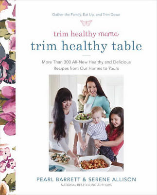 TRIM HEALTHY MAMA TRIM HEALTHY TABLE: More Than 300 All-New Healthy and Del...