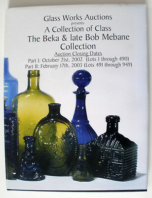 Glass Works Auctions HARDBOUND Bottle Catalog BOB & BEKA MEBANE COLLECTION 2002