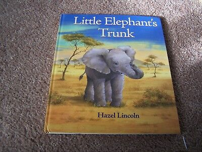 Little Elephant's Trunk by Hazel Lincoln.  Hardcover.  2006
