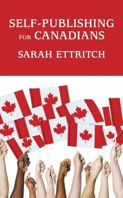 NEW Self-Publishing for Canadians by Sarah Ettritch