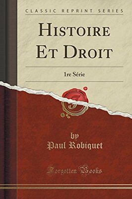 Histoire Et Droit: 1re Serie (Classic Reprint) (French Edition) by Paul Robiquet