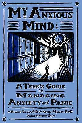 My Anxious Mind: A Teen's Guide to Managing Anxiety and Panic by Katherine A....