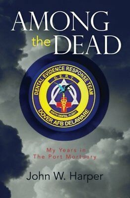 NEW Among The Dead: My Years in The Port Mortuary by John W. Harper