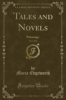 Tales and Novels, Vol. 7 of 10: Patronage (Classic Reprint) by Maria Edgeworth